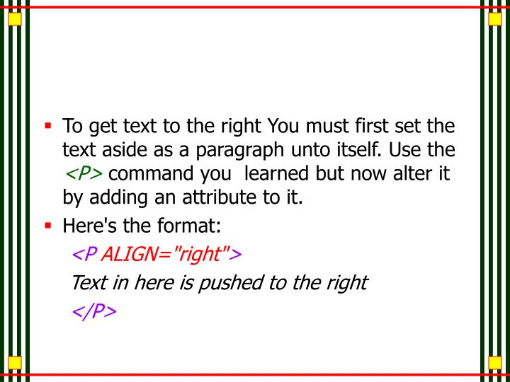 To get text to the right You must first set the text aside as a paragraph unto itself. Use the