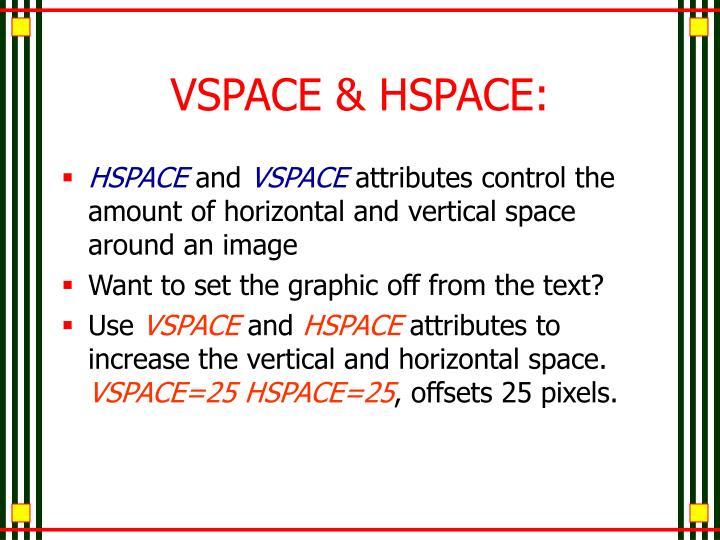VSPACE & HSPACE: