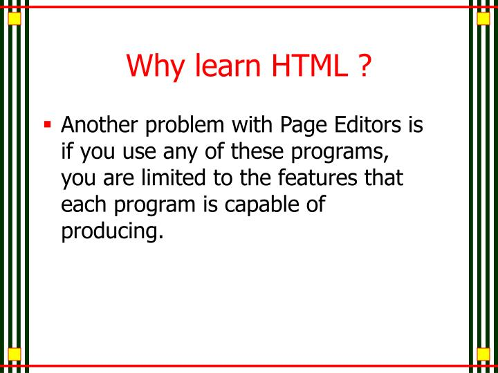 Why learn HTML ?