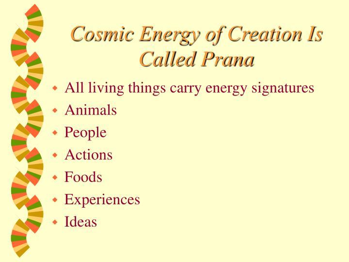 Cosmic Energy of Creation Is Called Prana