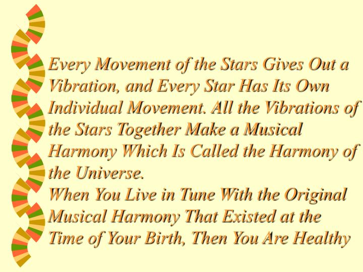 Every Movement of the Stars Gives Out a Vibration, and Every Star Has Its Own Individual Movement. All the Vibrations of the Stars Together Make a Musical Harmony Which Is Called the Harmony of the Universe.