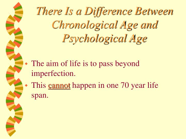There Is a Difference Between Chronological Age and Psychological Age