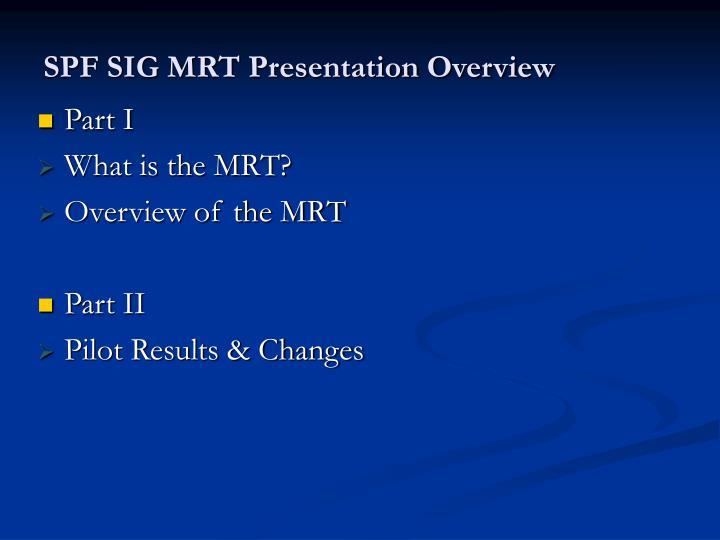 SPF SIG MRT Presentation Overview