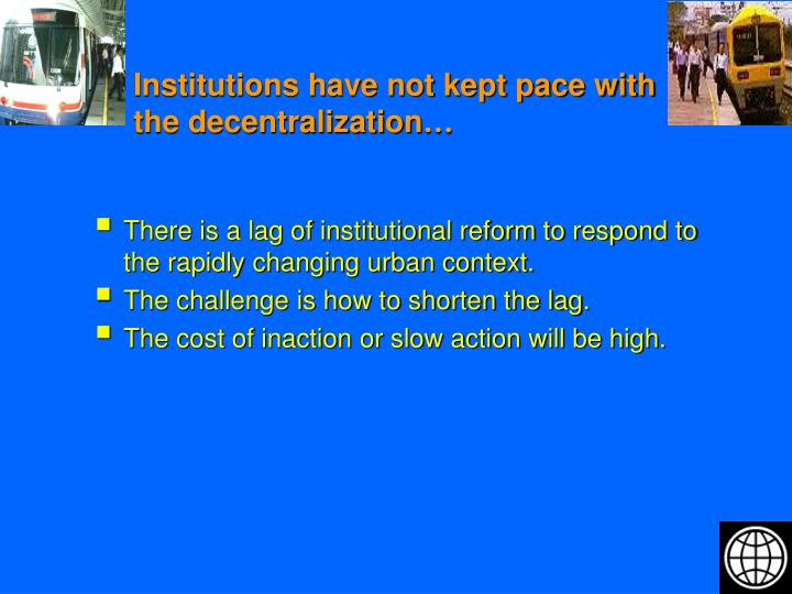 Institutions have not kept pace with the decentralization