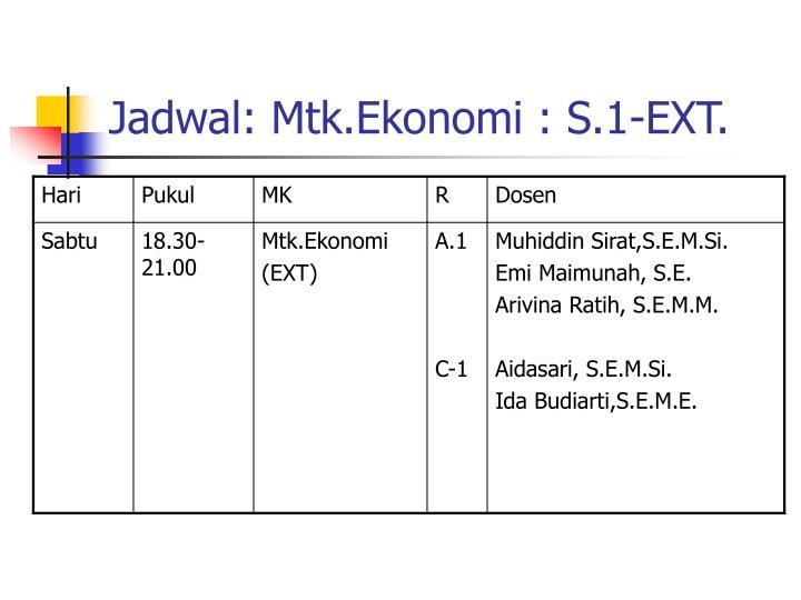 Jadwal: Mtk.Ekonomi : S.1-EXT.