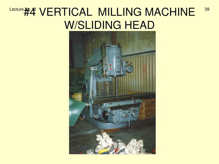 #4 VERTICAL  MILLING MACHINE  W/SLIDING HEAD