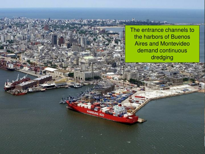 The entrance channels to the harbors of Buenos Aires and Montevideo demand continuous dredging