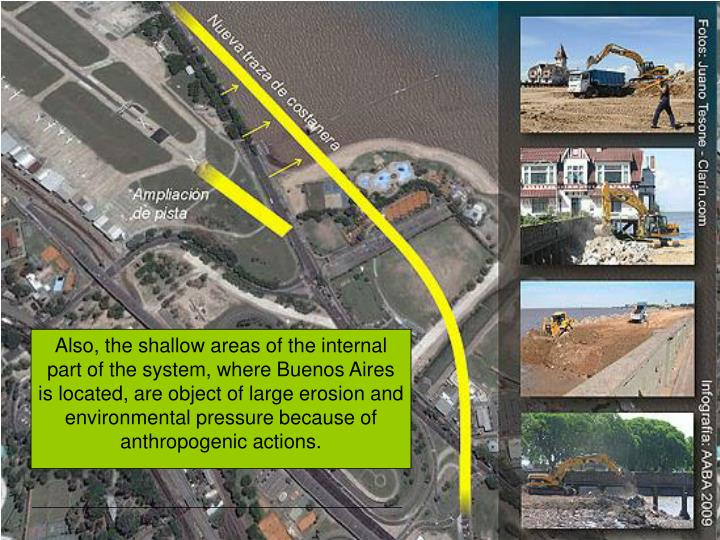 Also, the shallow areas of the internal part of the system, where Buenos Aires is located, are object of large erosion and environmental pressure because of anthropogenic actions.