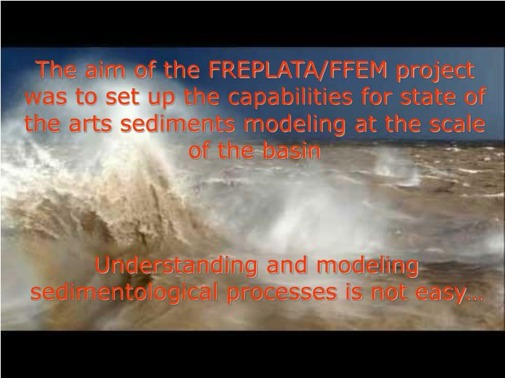 Understanding and modeling sedimentological processes is not easy…