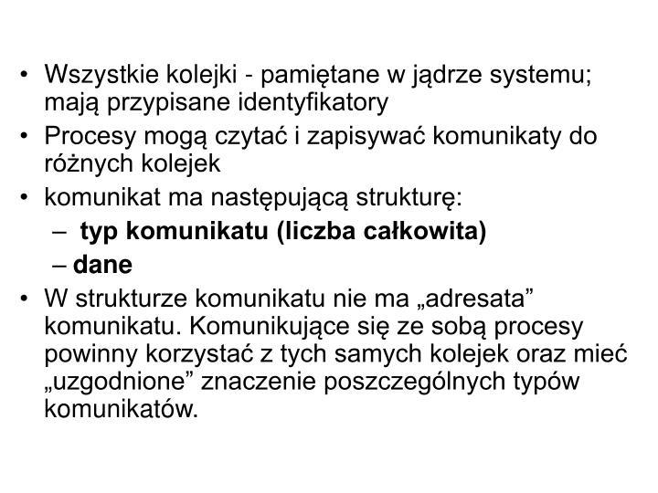 Wszystkie kolejki - pamiętane w jądrze systemu; mają przypisane identyfikatory