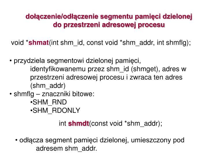 dołączenie/odłączenie segmentu pamięci dzielonej do przestrzeni adresowej procesu