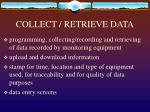 collect retrieve data