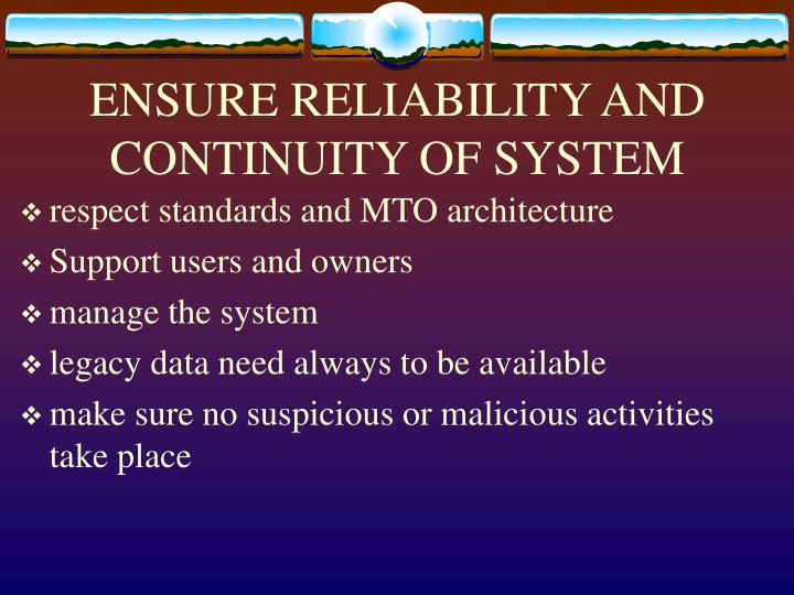 ENSURE RELIABILITY AND CONTINUITY OF SYSTEM