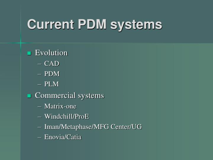 Current PDM systems