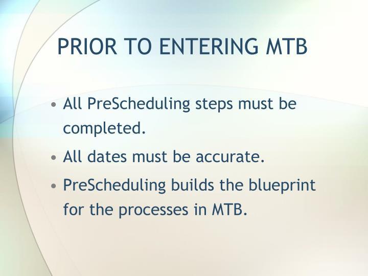 PRIOR TO ENTERING MTB
