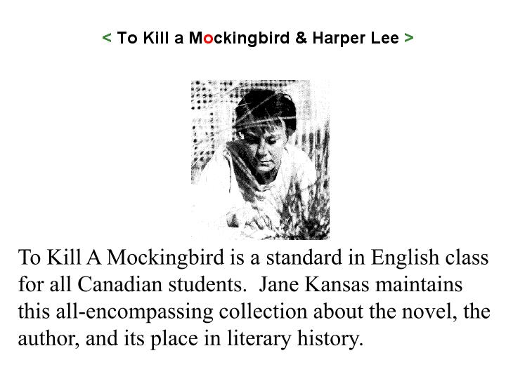 To Kill A Mockingbird is a standard in English class for all Canadian students.  Jane Kansas maintains this all-encompassing collection about the novel, the author, and its place in literary history.