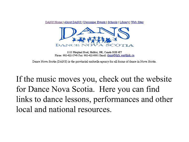 If the music moves you, check out the website for Dance Nova Scotia.  Here you can find links to dance lessons, performances and other local and national resources.