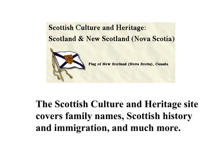 The Scottish Culture and Heritage site covers family names, Scottish history and immigration, and much more.