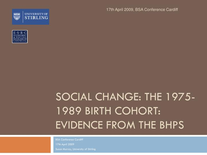 Social change the 1975 1989 birth cohort evidence from the bhps