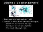 building a selection network
