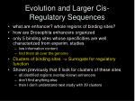evolution and larger cis regulatory sequences