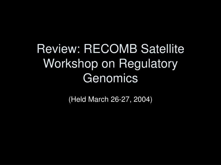 Review: RECOMB Satellite Workshop on Regulatory Genomics