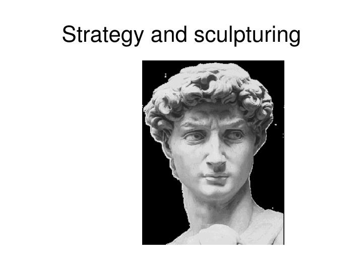 Strategy and sculpturing