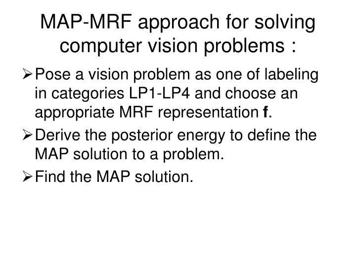 MAP-MRF approach for solving computer vision problems :