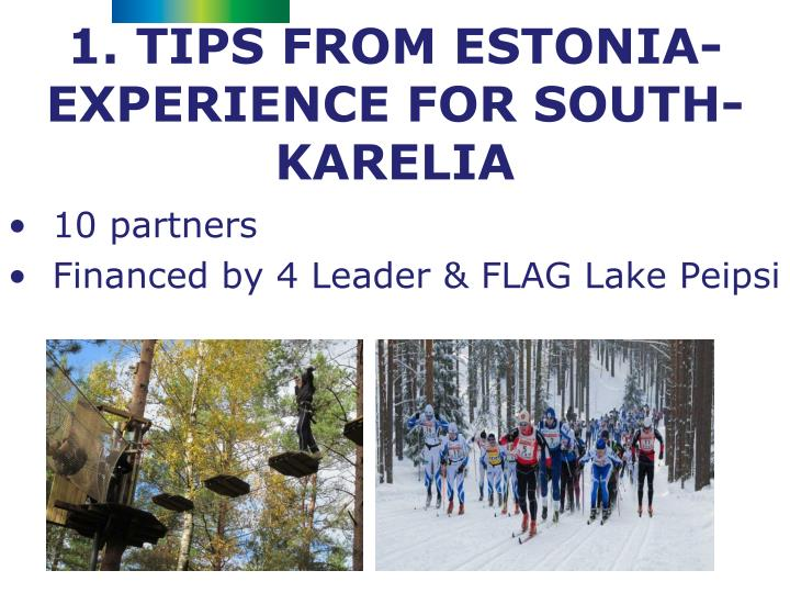 1. TIPS FROM ESTONIA- EXPERIENCE FOR SOUTH-KARELIA