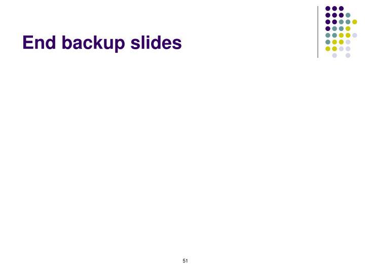 End backup slides