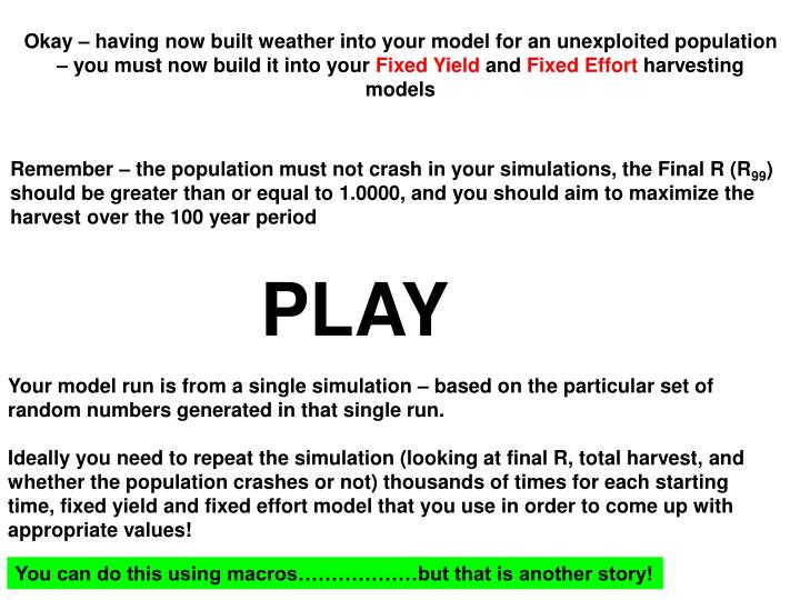Okay – having now built weather into your model for an unexploited population – you must now build it into your