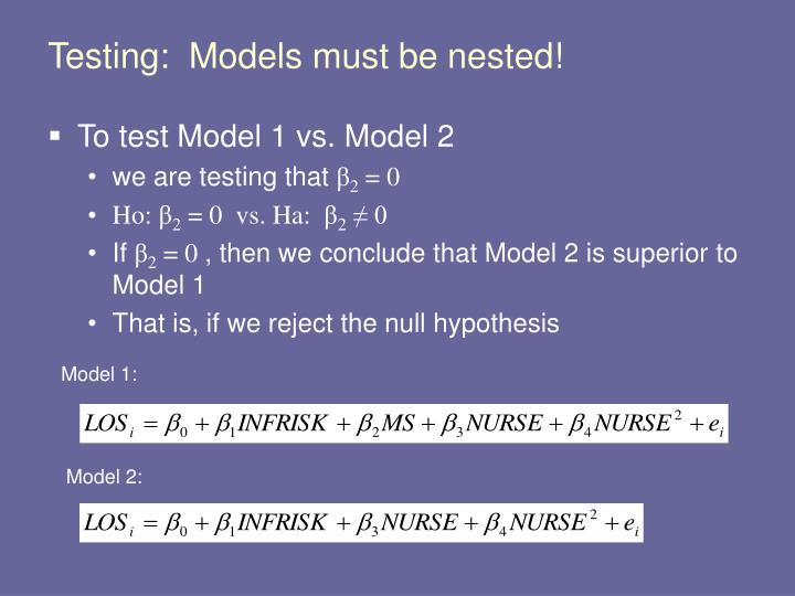 Testing:  Models must be nested!
