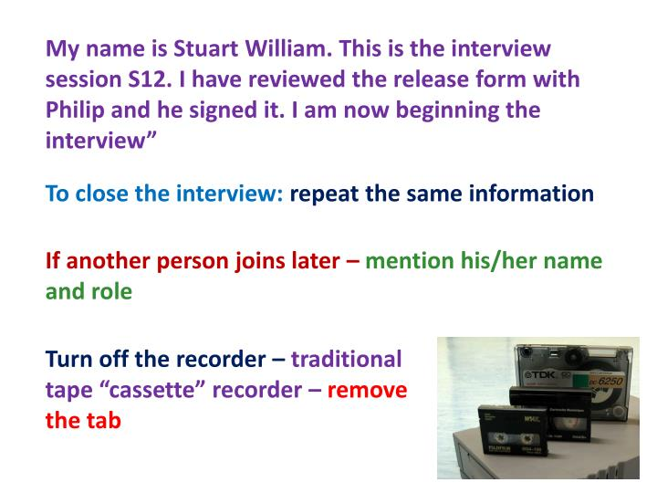 """My name is Stuart William. This is the interview session S12. I have reviewed the release form with Philip and he signed it. I am now beginning the interview"""""""