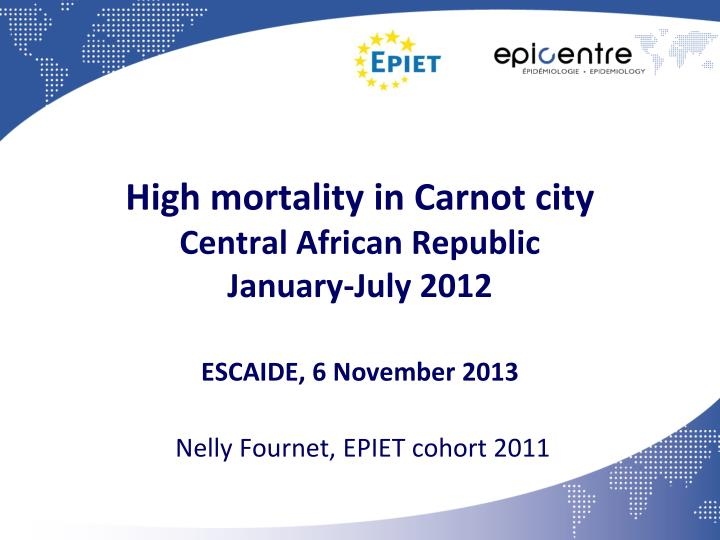 high mortality in carnot city central african republic january july 2012 escaide 6 november 2013