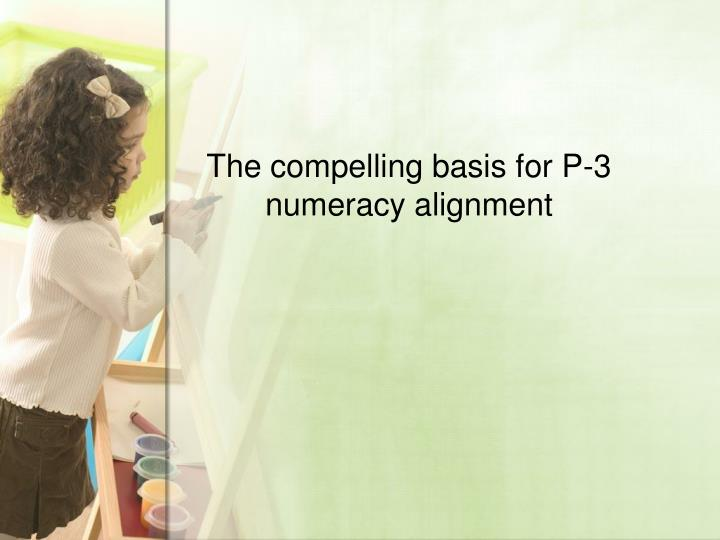 The compelling basis for p 3 numeracy alignment