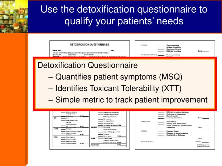 Use the detoxification questionnaire to qualify your patients' needs