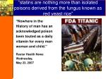 statins are nothing more than isolated poisons derived from the fungus known as red yeast rice
