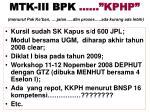 mtk iii bpk kphp menurut pak ka ban jalan dlm proses ada kurang ada lebih