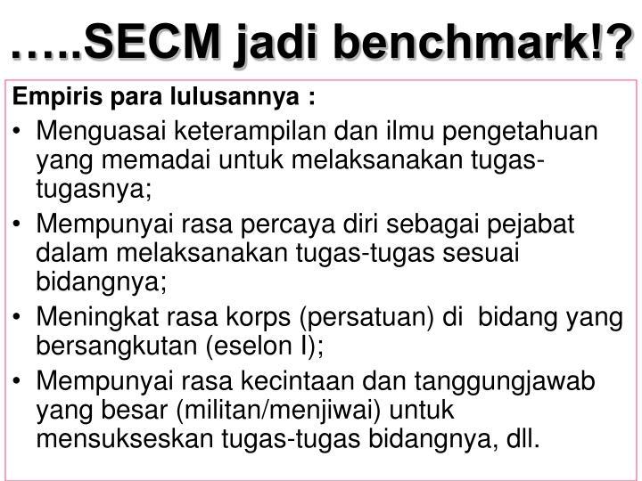 …..SECM jadi benchmark!?