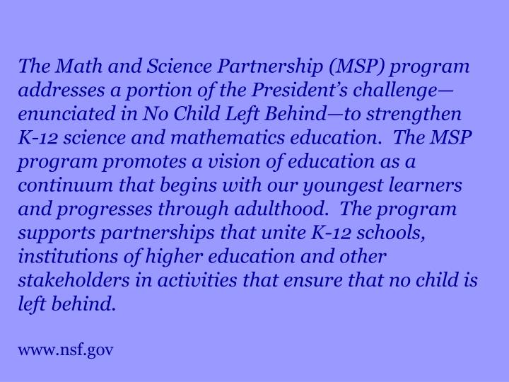 The Math and Science Partnership (MSP) program addresses a portion of the President's challenge—...