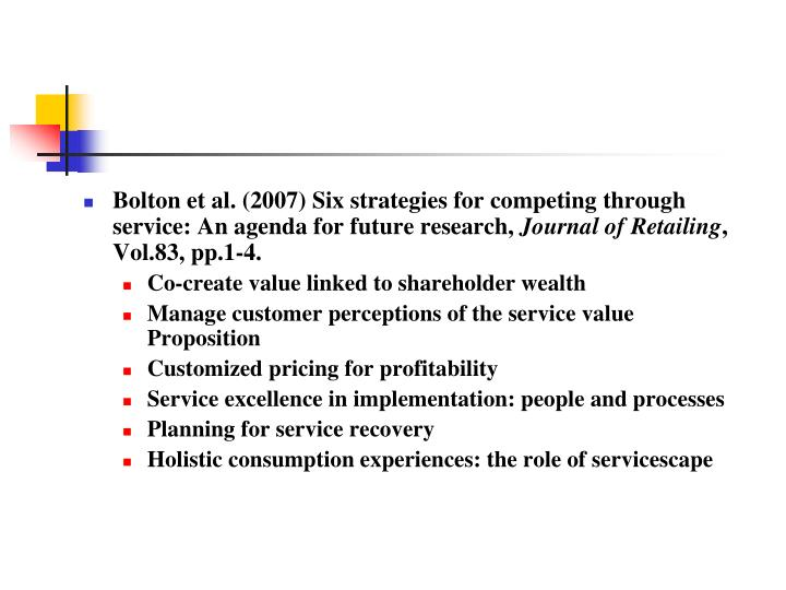 Bolton et al. (2007) Six strategies for competing through service: An agenda for future research,