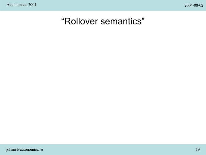 """""""Rollover semantics"""""""