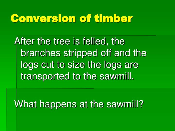 Conversion of timber