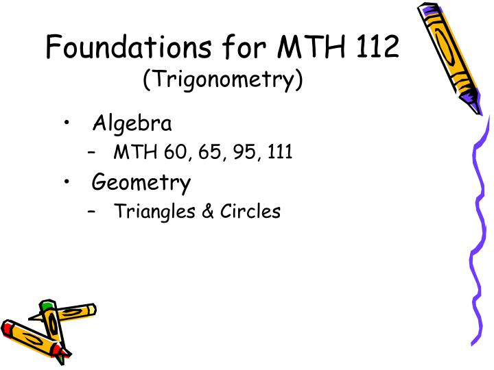 Foundations for MTH 112