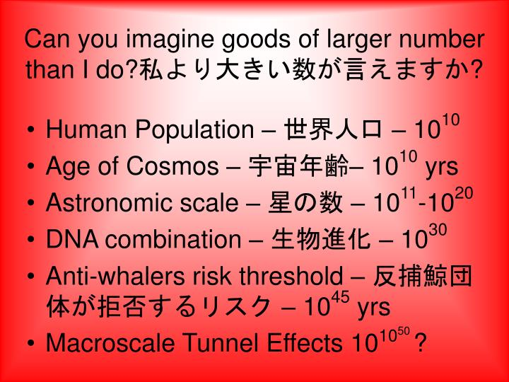 Can you imagine goods of larger number than I do?