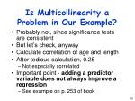 is multicollinearity a problem in our example
