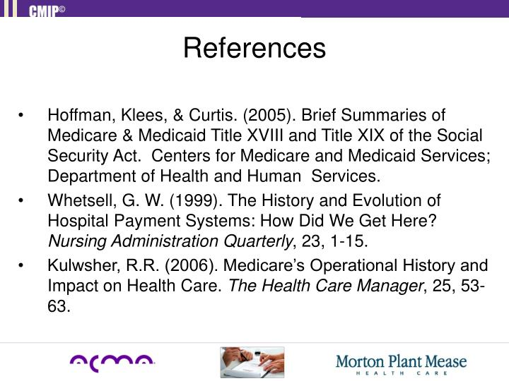 Hoffman, Klees, & Curtis. (2005). Brief Summaries of  Medicare & Medicaid Title XVIII and Title XIX of the Social Security Act.  Centers for Medicare and Medicaid Services; Department of Health and Human  Services.