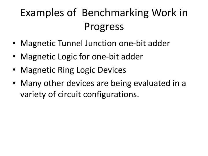 Examples of  Benchmarking Work in Progress