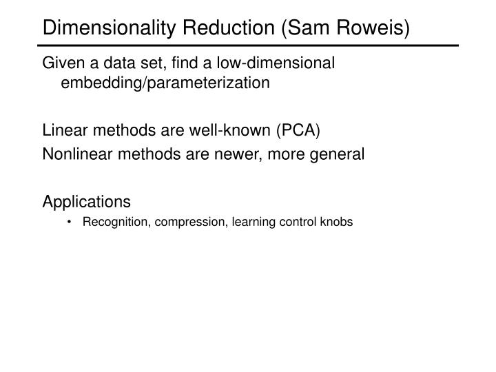 Dimensionality Reduction (Sam Roweis)