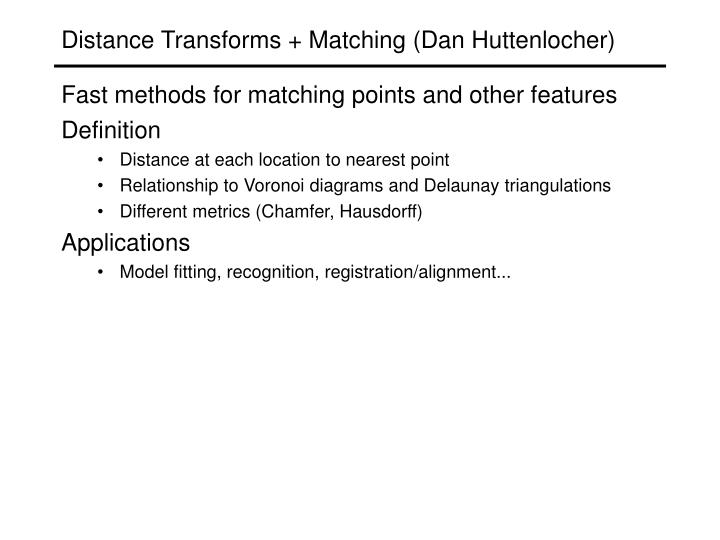 Distance Transforms + Matching (Dan Huttenlocher)